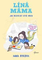 Bykova Anna: Líná máma - Jak rozvíjet dítě hrou