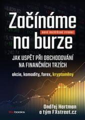 Hartman Ondřej: Začínáme na burze - Jak uspět při obchodování na finančních trzích