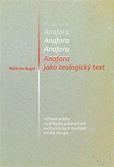 Bugel Walerian: Anafora jako teologický text - Vybrané otázky na příkladu pokoncilních eucharistický