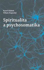 Sládek Karel, Kopecký Viliam,: Spiritualita a psychosomatika
