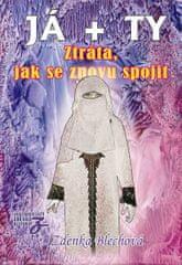 Blechová Zdenka: JÁ + TY - Ztráta, jak se znovu spojit
