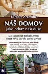 Arzmüller Barbara: Náš domov jako odraz naší duše
