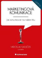 Karlíček Miroslav: Marketingová komunikace - Jak komunikovat na našem trhu