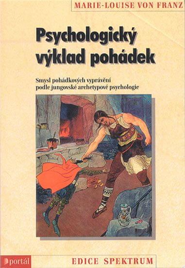 von Franz Marie-Louise: Psychologický výklad pohádek - Smysl pohádkových vyprávění podle jungovské a