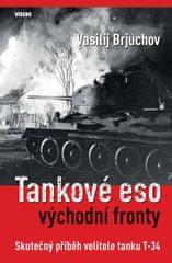 Brjuchov Vasilij: Tankové eso východní fronty - Skutečný příběh velitele tanku T-34