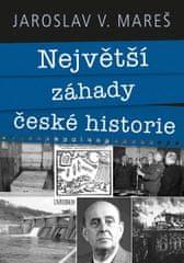 Mareš Jaroslav V.: Největší záhady české historie