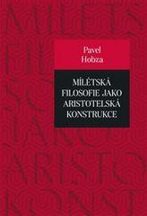 Hobza Pavel: Mílétská filosofie jako aristotelská konstrukce - Studie o základních pojmech a předsta