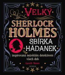 Moore Gareth: Velký Sherlock Holmes: Sbírka hádanek inspirovaná největším detektivem všech dob