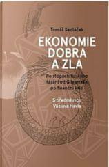 Sedláček Tomáš: Ekonomie dobra a zla - Po stopách lidského tázání od Gilgameše po finanční krizi
