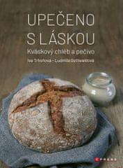 Trhoňová Iva, Gottwaldová Ludmila,: Upečeno s láskou - Kváskový chléb a pečivo