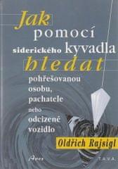 Rajsigl Oldřich: Jak pomocí siderického kyvadla hledat pohřešovanou osobu, pachatele, nebo odcizené