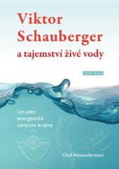 Alexandersson Olof: Viktor Schauberger a tajemství živé vody - Les jako energetické centrum krajiny