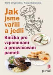 Cingrošová Klára, Dvořáková Klára,: Jak jsme vařili a jedli - Knížka pro vzpomínání a procvičování p