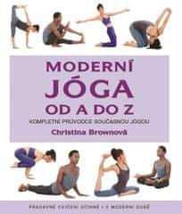 Brownová Christina: Moderní jóga od A do Z - Kompletní průvodce současnou jógou, pradávné cvičení úč