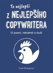 Šenkapoun Pavel: To nejlepší z Nejlepšího copywritera - O psaní, reklamě a duši