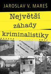 Mareš Jaroslav V.: Největší záhady kriminalistiky