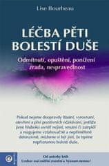 Bourbeau Lise: Léčba pěti bolestí duše - Odmítnutí, opuštění, ponížení, zrada, nespravedlnost