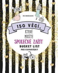 Warkusová Iris: 150 věcí, které musíte společně zažít - Bucket list pro kamarádky