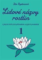 Rystonová Ida: Lidové názvy rostlin i jiných léčivých přírodnin a jejich produktů - 1+2 část (2 knih