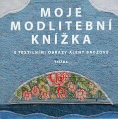 Moje modlitební knížka s textilními obrazy Aleny Brožové