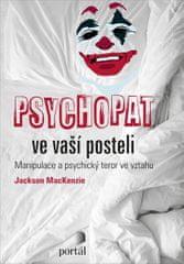 MacKenzie Jackson: Psychopat ve vaší posteli - Manipulace a psychický teror ve vztahu