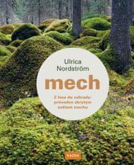 Ulrica Nordström: Mech - Z lesa do zahrady: průvodce skrytým světem mechu