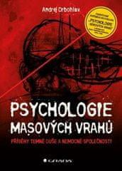 Andrej Drbohlav: Psychologie masových vrahů - Příběhy temné duše a nemocné společnosti
