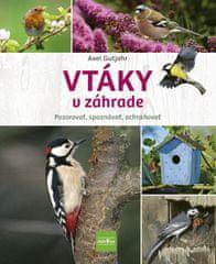 Gutjahr Axel: Vtáky v záhrade - Pozorovať, spoznávať, ochraňovať