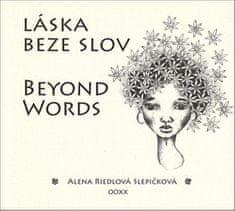 Alena Riedlová Slepičková: Láska beze slov Beyond Words