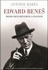 Antoine Marés: Edvard Beneš - Drama mezi Hitlerem a Stalinem