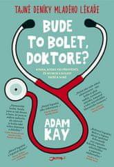 Adam Kay: Bude to bolet, doktore?