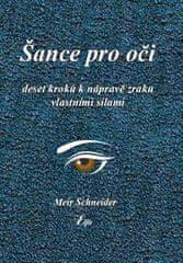 Meir Schneider: Šance pro oči - Deset kroků k nápravě zraku vlastními silami