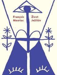 Mauriac Francois: Život Ježíšův