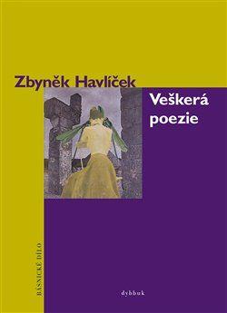 Zbyněk Havlíček: Veškerá poezie - Básnické dílo