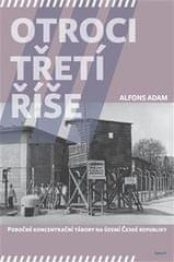 Alfons Adam: Otroci třetí říše - Pobočné koncentrační tábory na území České republiky