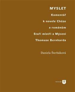Daniela Šterbáková: Myslet - Komentář k novele Chůze a románům Staří mistři a Mýcení Thomase Bernharda