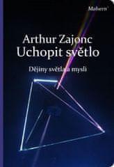 Arthur Zajonc: Uchopit světlo - Dějiny světla a mysli
