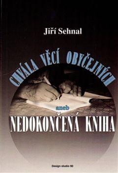Jiří Sehnal: Chvála věcí obyčejných aneb Nedokončená kniha
