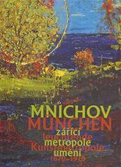Aleš Filip: Mnichov - zářící metropole umění 1870-1918 - München – leuchtende Kunstmetropole 1870–1918