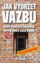 Jiří Otakar: Jak vydržet vazbu - aneb čtení pro všechny, které tento osud potká