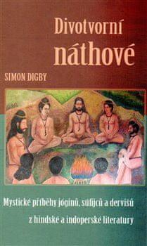 Simon Digby: Divotvorní náthové - Mystické příběhy jóginů, súfijců a dervišů z hindské a indoperské literatury
