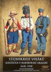 Gustav Bezděkovský: Stejnokroje vojáků sloužící v habsburské armádě v letech 1618-1918