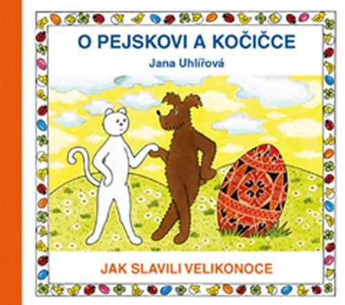 Jana Uhlířová: O pejskovi a kočičce - Jak slavili Velikonoce