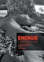 Milan Smrž: Energie v přírodě a v nás - O šalebné svůdnosti tradice a imperativu proměny