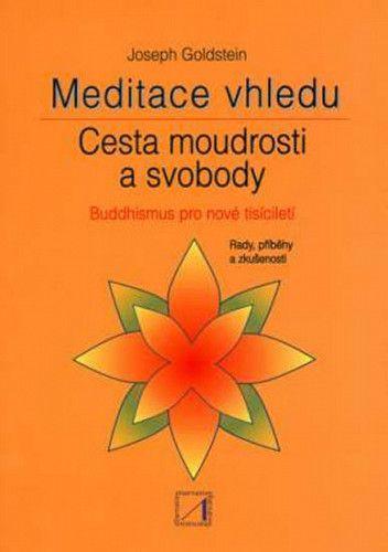 Joseph Goldstein: Meditace vhledu - Cesta moudrosti a svobody