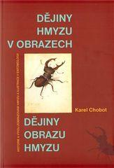 Karel Chobot: Dějiny hmyzu v obrazech - Historie a vývoj zobrazování hmyzu a ilustrace v entomologii