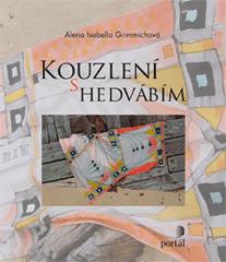 Alena Isabella Grimmichová: Kouzlení s hedvábím