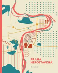 Brůhová Klára: Praha nepostavená