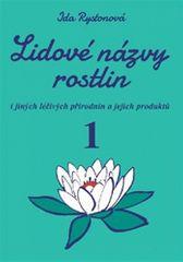 Ida Rystonová: Lidové názvy rostlin i jiných léčivých přírodnin a jejich produktů - 1+2 část (2 knihy)