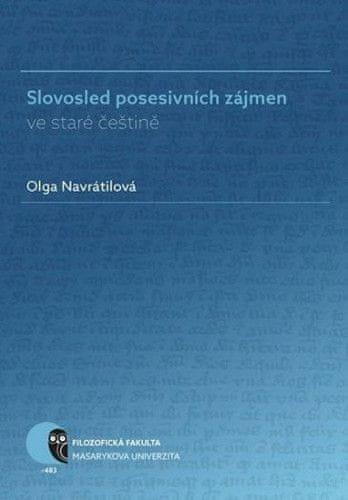 Olga Navrátilová: Slovosled posesivních zájmen ve staré češtině